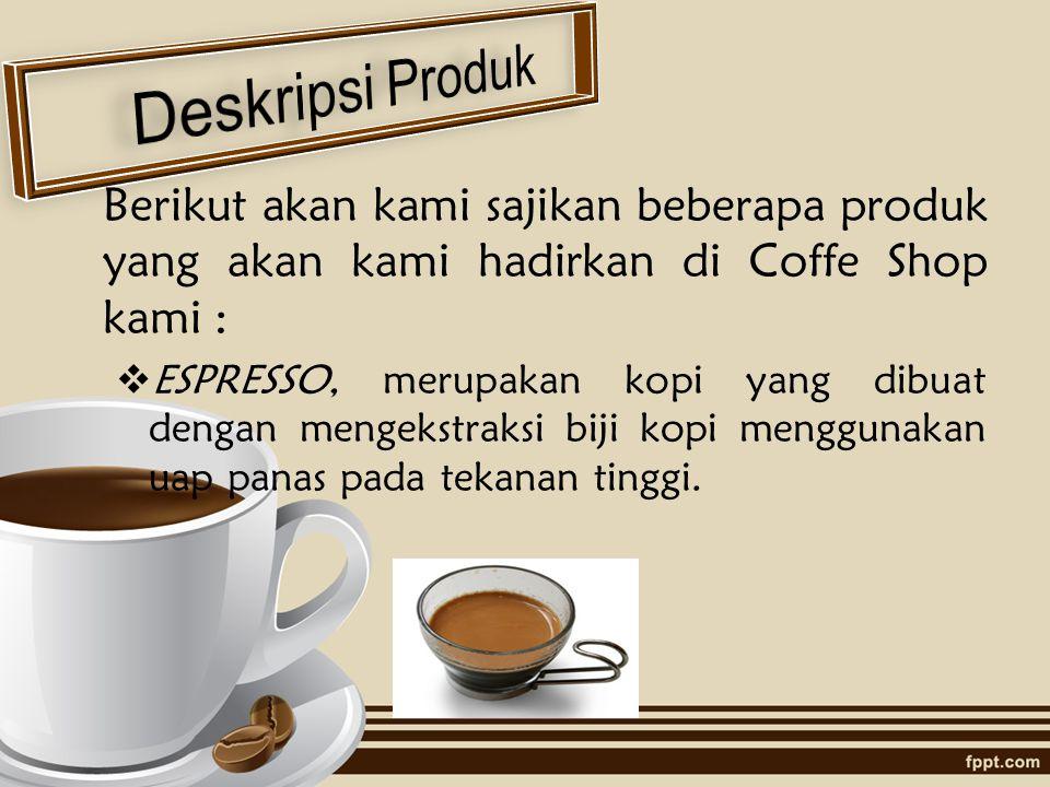 Deskripsi Produk Berikut akan kami sajikan beberapa produk yang akan kami hadirkan di Coffe Shop kami :