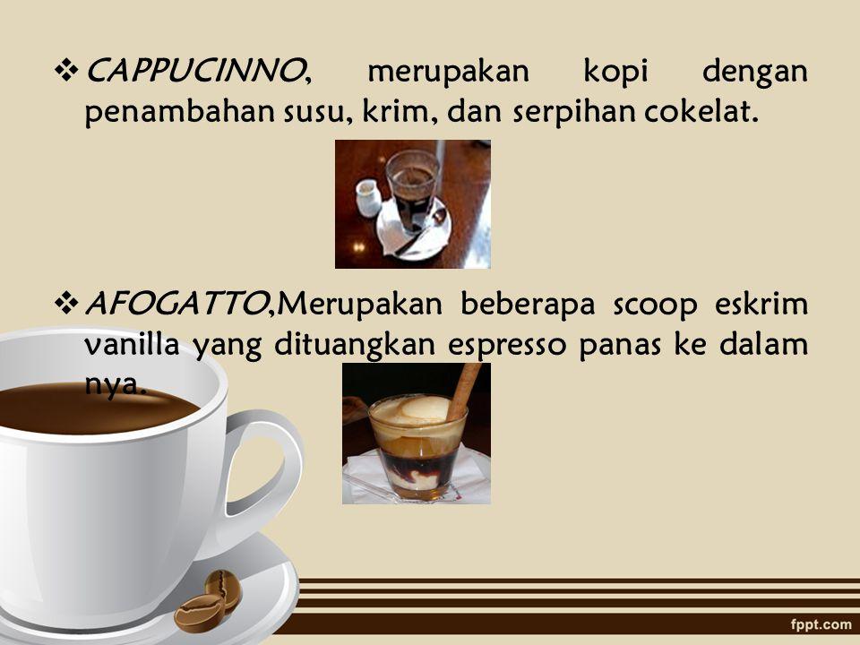 CAPPUCINNO, merupakan kopi dengan penambahan susu, krim, dan serpihan cokelat.