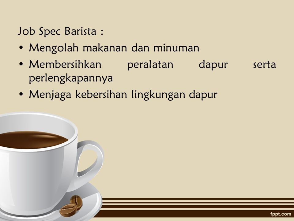 Job Spec Barista : Mengolah makanan dan minuman. Membersihkan peralatan dapur serta perlengkapannya.