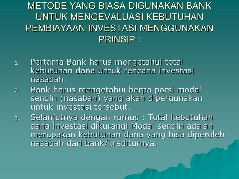 METODE YANG BIASA DIGUNAKAN BANK UNTUK MENGEVALUASI KEBUTUHAN PEMBIAYAAN INVESTASI MENGGUNAKAN PRINSIP :