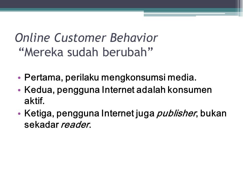 Online Customer Behavior Mereka sudah berubah