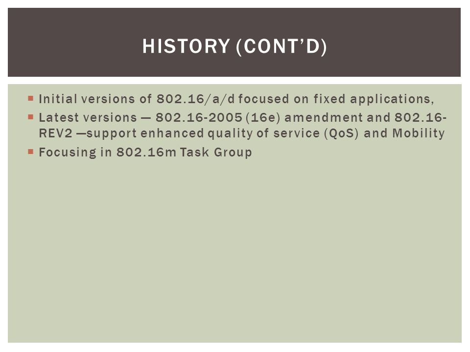 History (cont'd) Initial versions of 802.16/a/d focused on fixed applications,