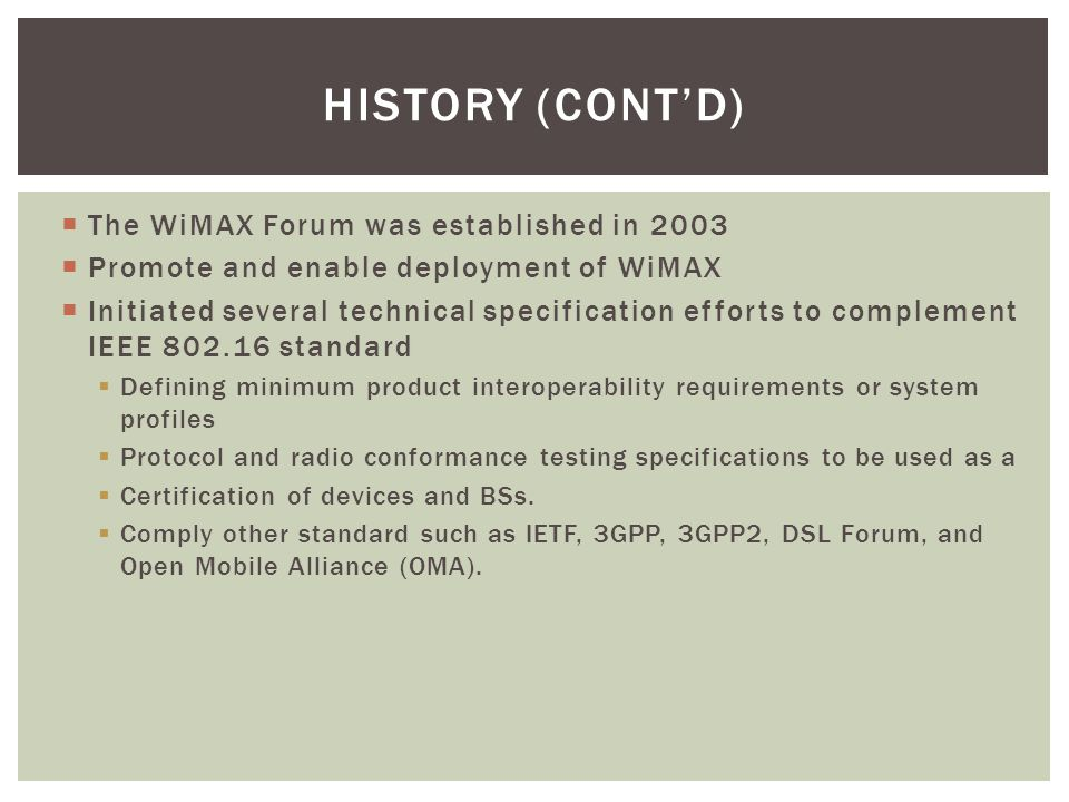 History (cont'd) The WiMAX Forum was established in 2003