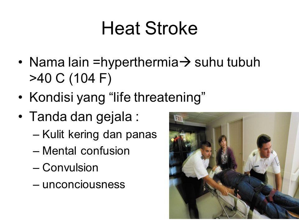 Heat Stroke Nama lain =hyperthermia suhu tubuh >40 C (104 F)
