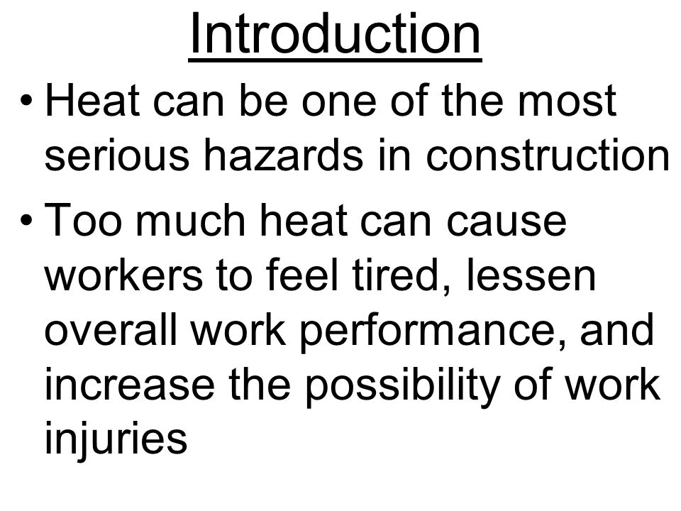 Introduction Heat can be one of the most serious hazards in construction.