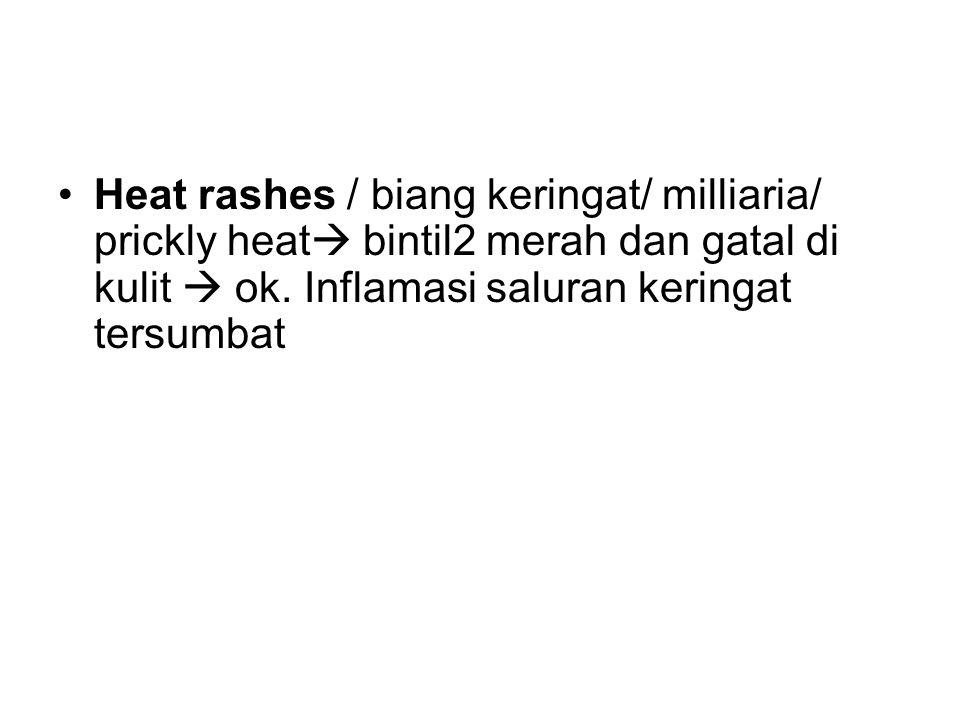 Heat rashes / biang keringat/ milliaria/ prickly heat bintil2 merah dan gatal di kulit  ok.