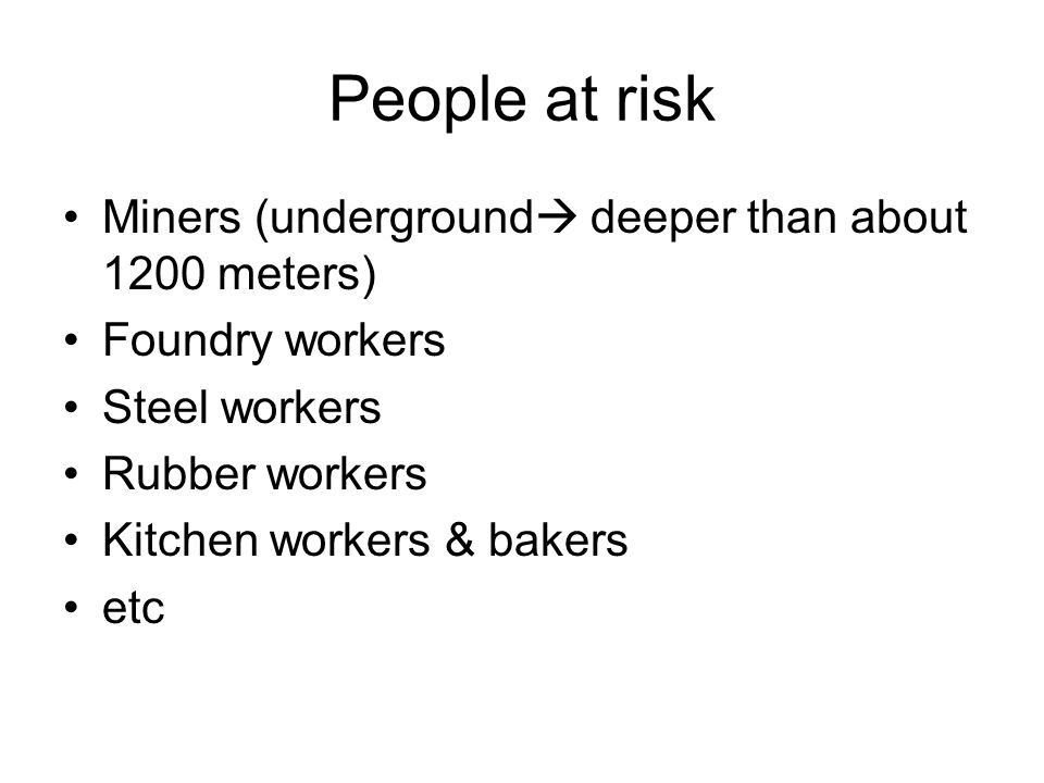 People at risk Miners (underground deeper than about 1200 meters)