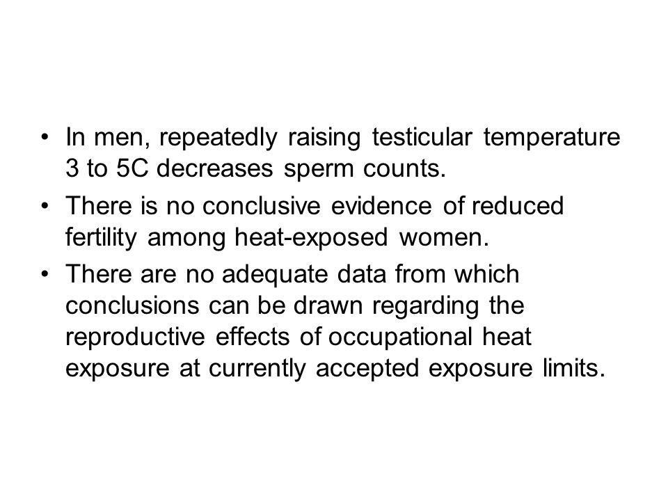 In men, repeatedly raising testicular temperature 3 to 5C decreases sperm counts.