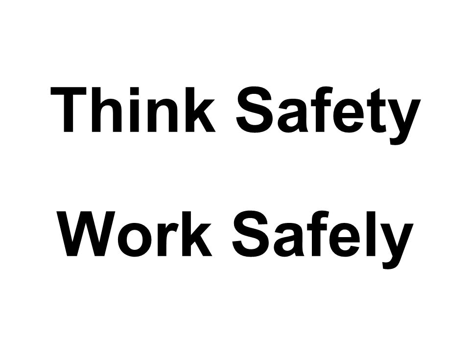 Think Safety Work Safely