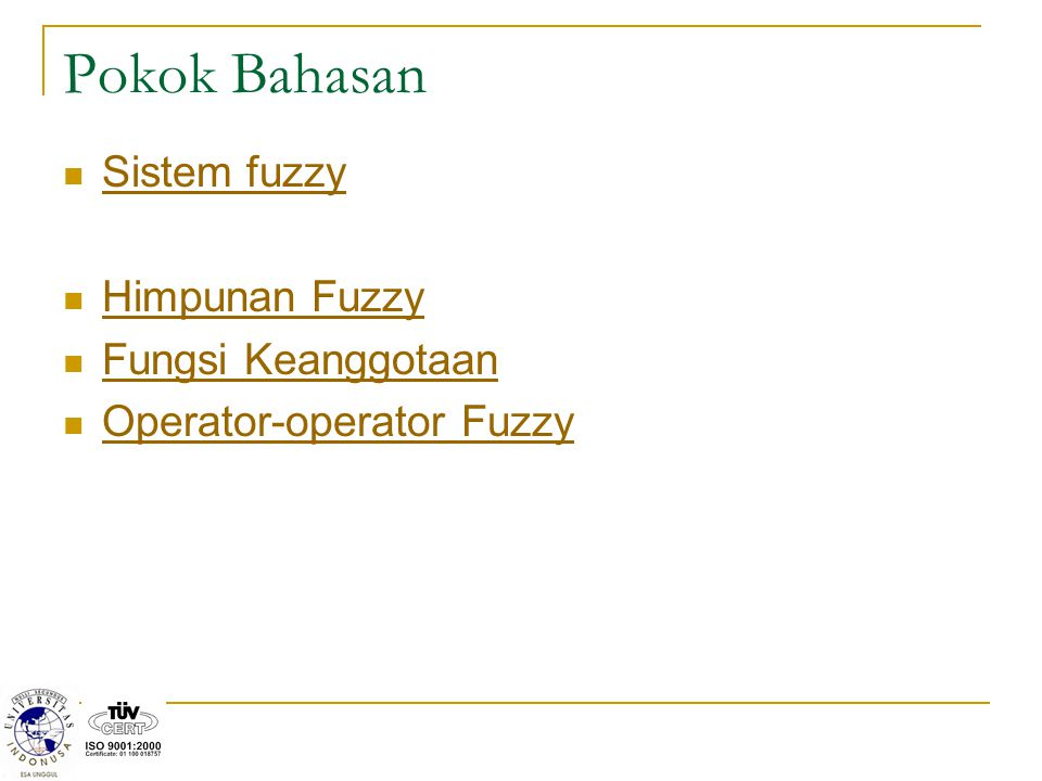 Pokok Bahasan Sistem fuzzy Himpunan Fuzzy Fungsi Keanggotaan