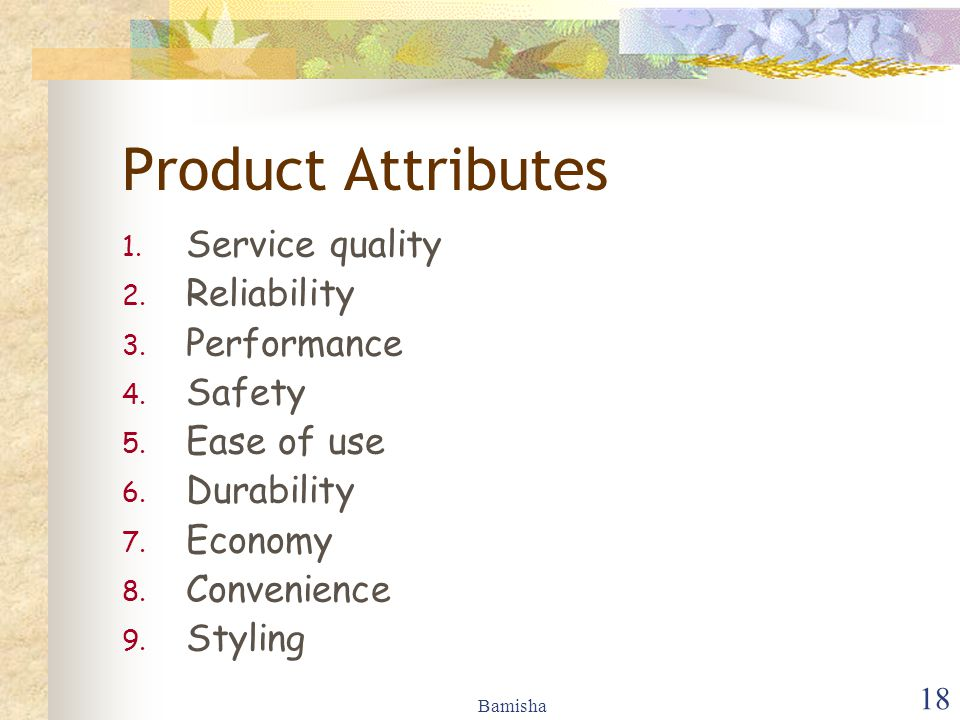 Product Attributes Service quality Reliability Performance Safety