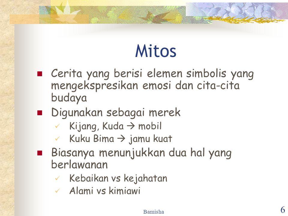 Mitos Cerita yang berisi elemen simbolis yang mengekspresikan emosi dan cita-cita budaya. Digunakan sebagai merek.