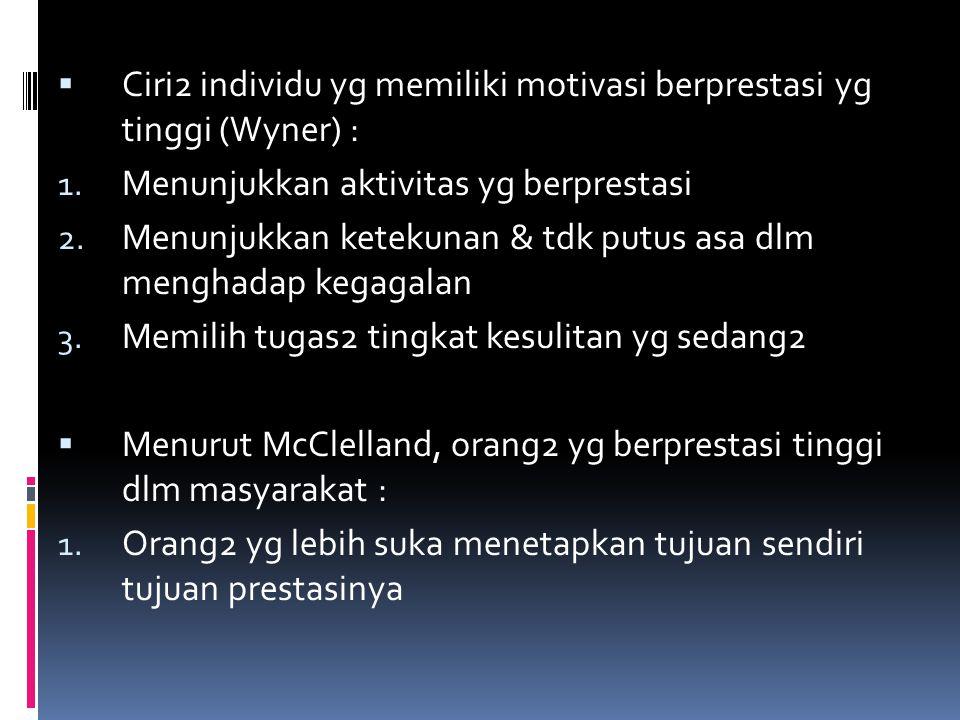 Ciri2 individu yg memiliki motivasi berprestasi yg tinggi (Wyner) :