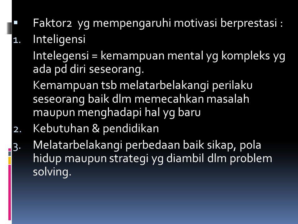 Faktor2 yg mempengaruhi motivasi berprestasi :
