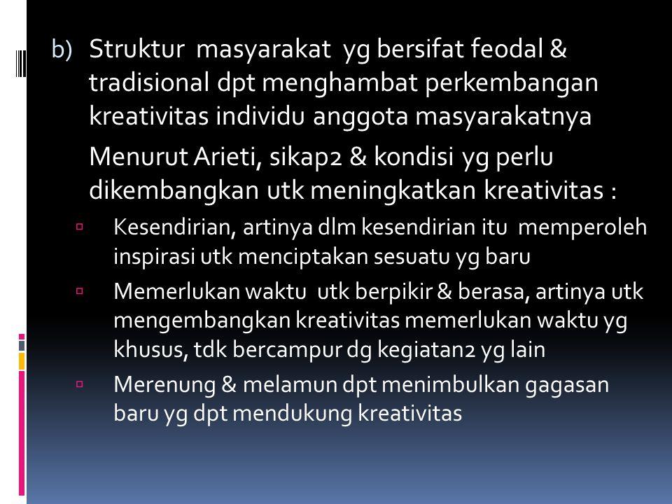 Struktur masyarakat yg bersifat feodal & tradisional dpt menghambat perkembangan kreativitas individu anggota masyarakatnya