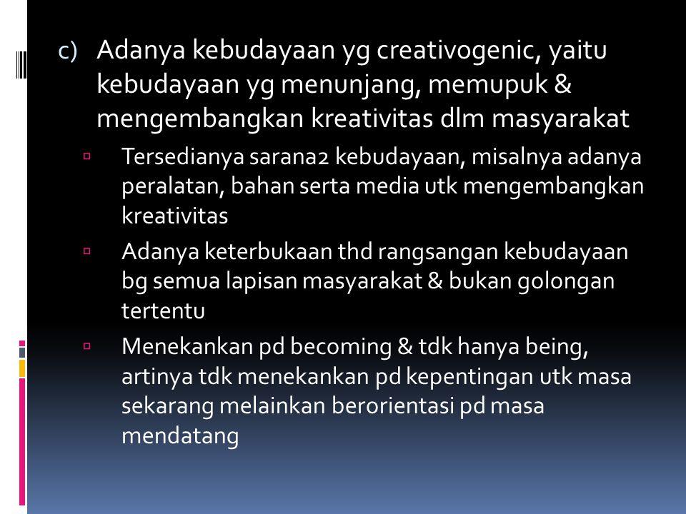 Adanya kebudayaan yg creativogenic, yaitu kebudayaan yg menunjang, memupuk & mengembangkan kreativitas dlm masyarakat