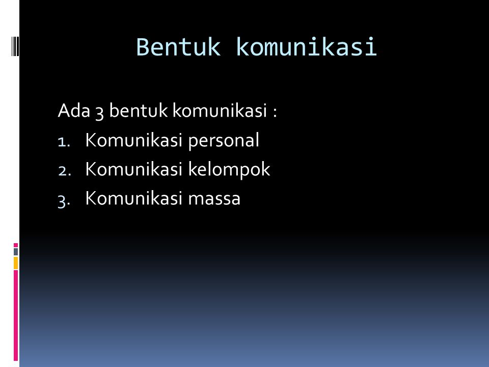 Bentuk komunikasi Ada 3 bentuk komunikasi : Komunikasi personal
