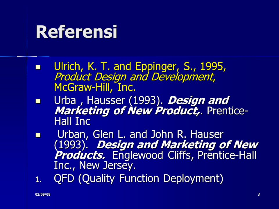 Referensi Ulrich, K. T. and Eppinger, S., 1995, Product Design and Development, McGraw-Hill, Inc.