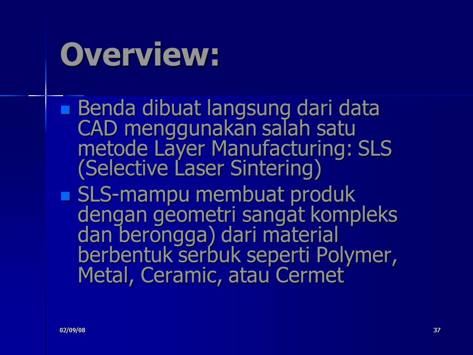 Overview: Benda dibuat langsung dari data CAD menggunakan salah satu metode Layer Manufacturing: SLS (Selective Laser Sintering)