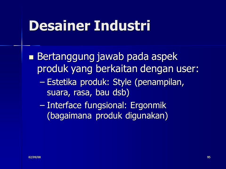 Desainer Industri Bertanggung jawab pada aspek produk yang berkaitan dengan user: Estetika produk: Style (penampilan, suara, rasa, bau dsb)