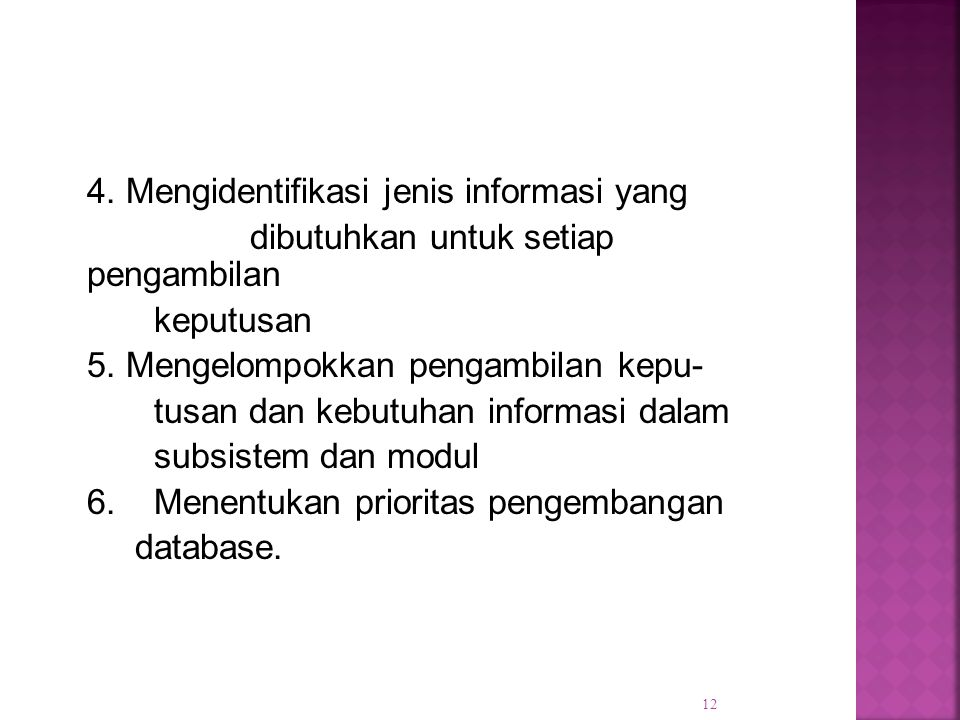 4. Mengidentifikasi jenis informasi yang dibutuhkan untuk setiap pengambilan keputusan 5.