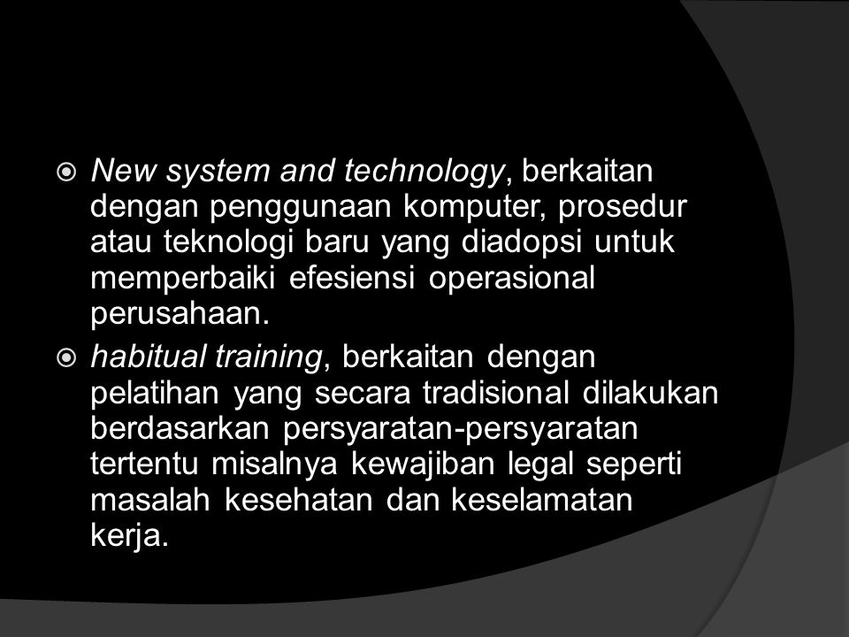 New system and technology, berkaitan dengan penggunaan komputer, prosedur atau teknologi baru yang diadopsi untuk memperbaiki efesiensi operasional perusahaan.