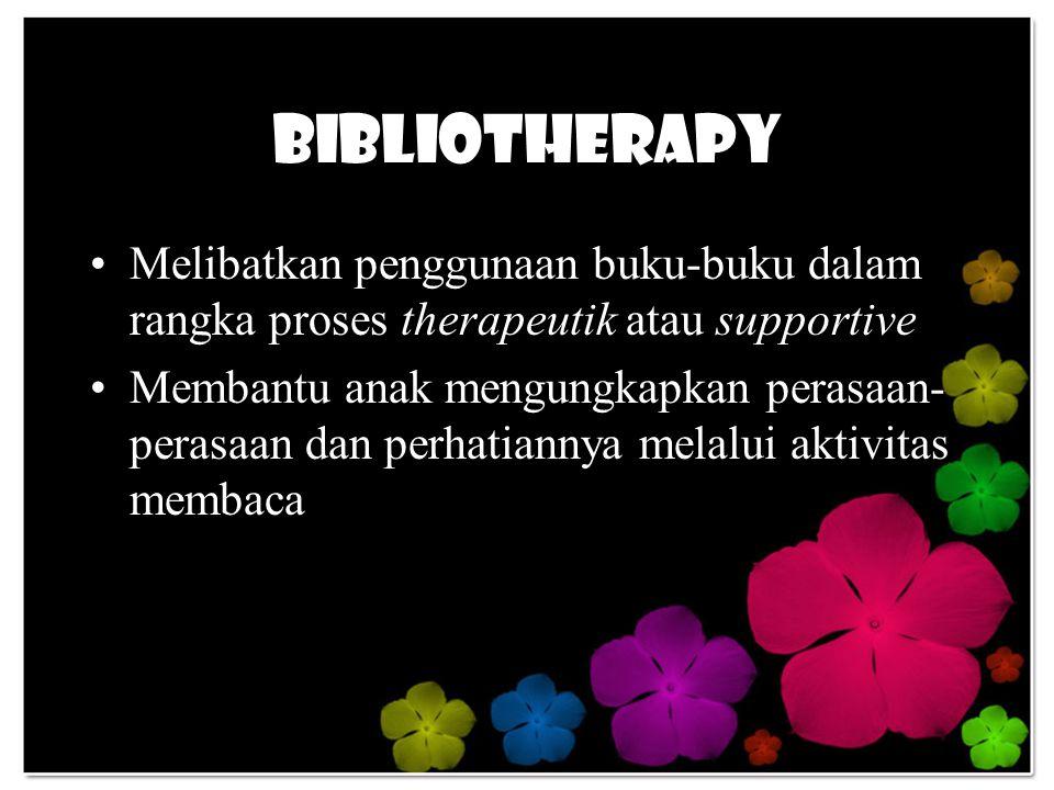 Bibliotherapy Melibatkan penggunaan buku-buku dalam rangka proses therapeutik atau supportive.