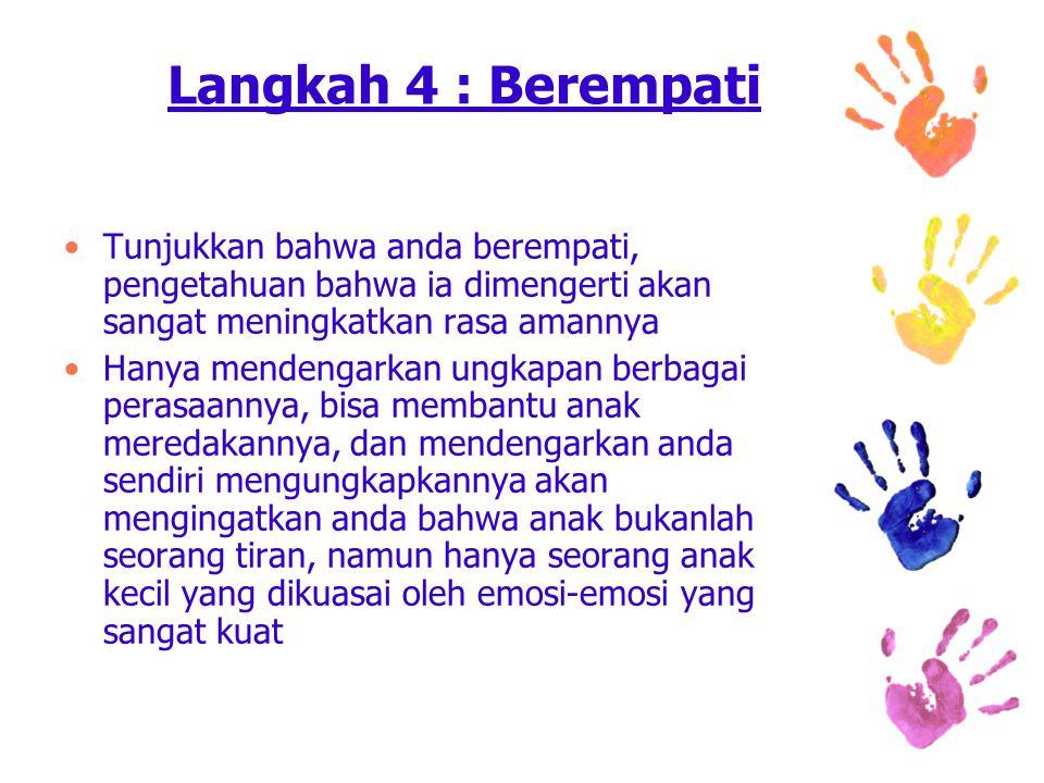 Langkah 4 : Berempati Tunjukkan bahwa anda berempati, pengetahuan bahwa ia dimengerti akan sangat meningkatkan rasa amannya.