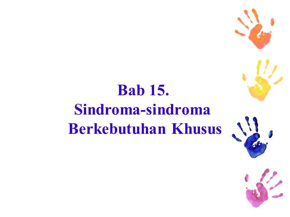 Bab 15. Sindroma-sindroma Berkebutuhan Khusus