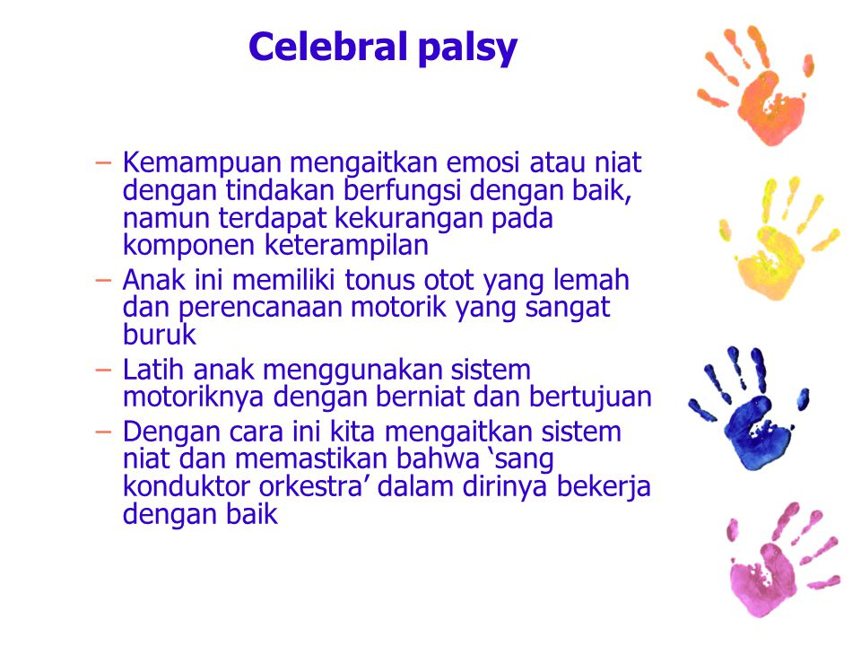 Celebral palsy Kemampuan mengaitkan emosi atau niat dengan tindakan berfungsi dengan baik, namun terdapat kekurangan pada komponen keterampilan.