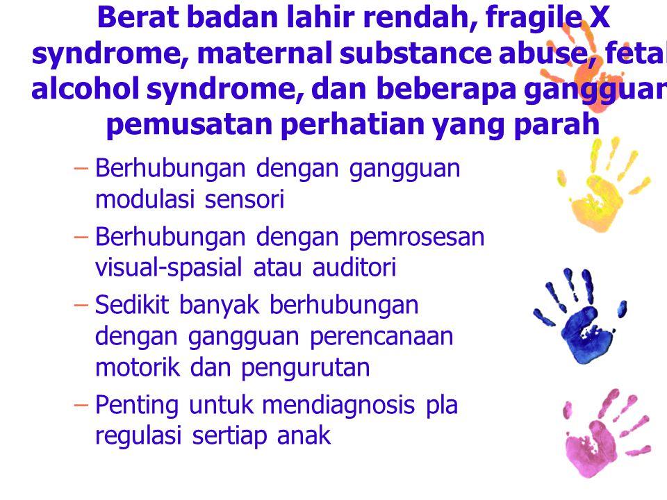 Berat badan lahir rendah, fragile X syndrome, maternal substance abuse, fetal alcohol syndrome, dan beberapa gangguan pemusatan perhatian yang parah