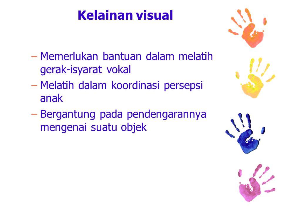 Kelainan visual Memerlukan bantuan dalam melatih gerak-isyarat vokal