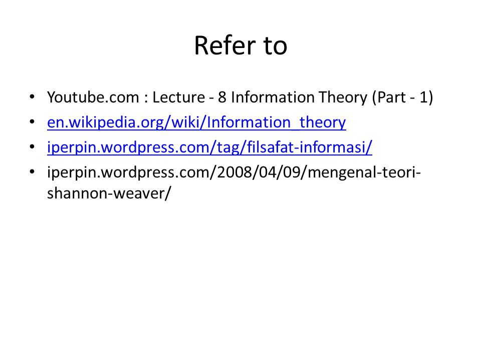 Refer to Youtube.com : Lecture - 8 Information Theory (Part - 1)