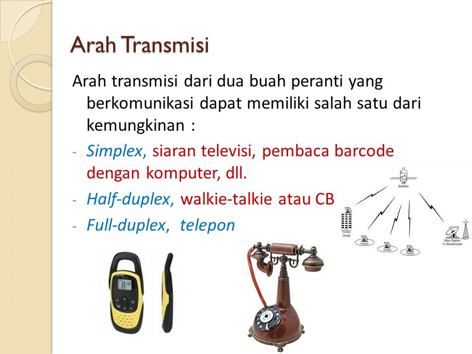 Arah Transmisi Arah transmisi dari dua buah peranti yang berkomunikasi dapat memiliki salah satu dari kemungkinan :