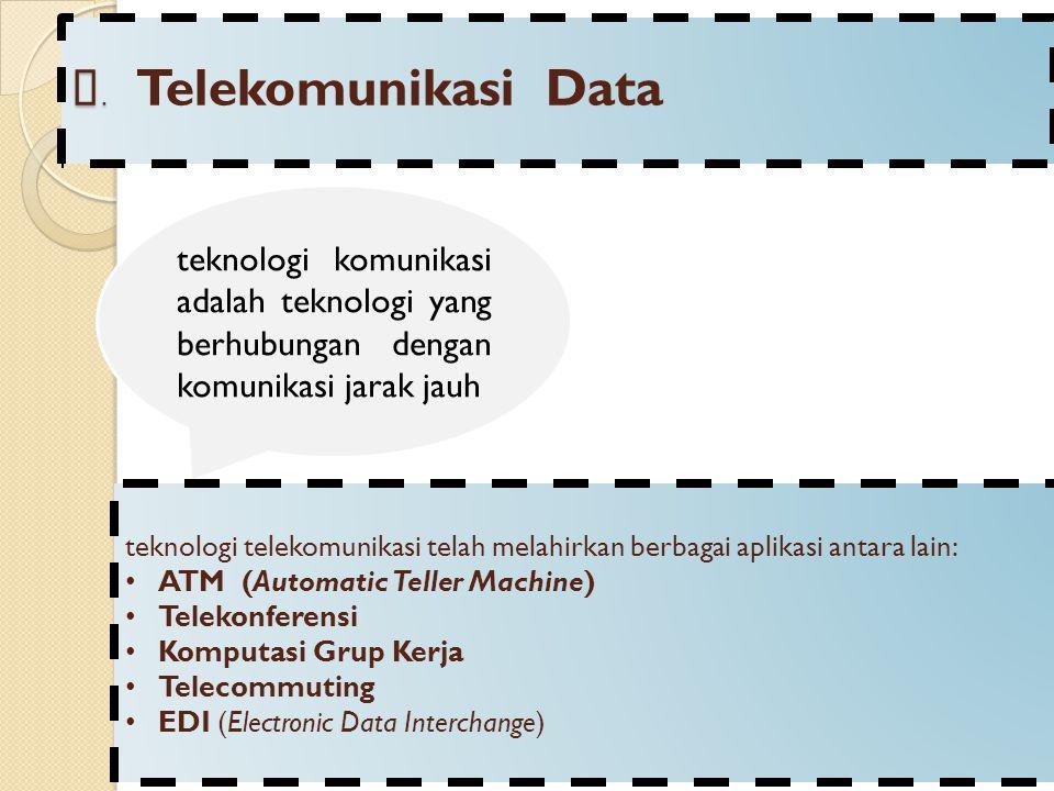 A. Telekomunikasi Data teknologi komunikasi adalah teknologi yang berhubungan dengan komunikasi jarak jauh.
