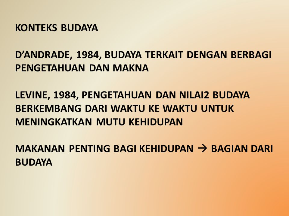KONTEKS BUDAYA D'ANDRADE, 1984, BUDAYA TERKAIT DENGAN BERBAGI PENGETAHUAN DAN MAKNA.
