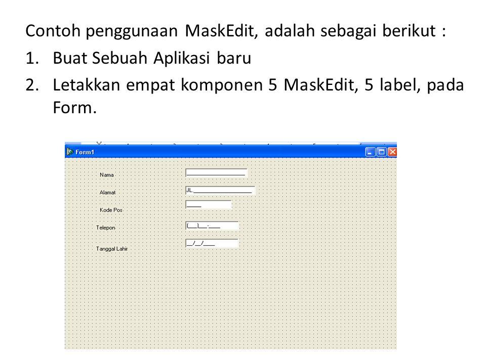 Contoh penggunaan MaskEdit, adalah sebagai berikut :