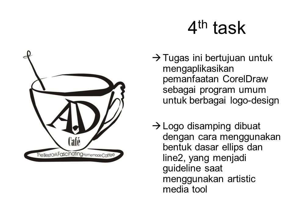 4th task Tugas ini bertujuan untuk mengaplikasikan pemanfaatan CorelDraw sebagai program umum untuk berbagai logo-design.