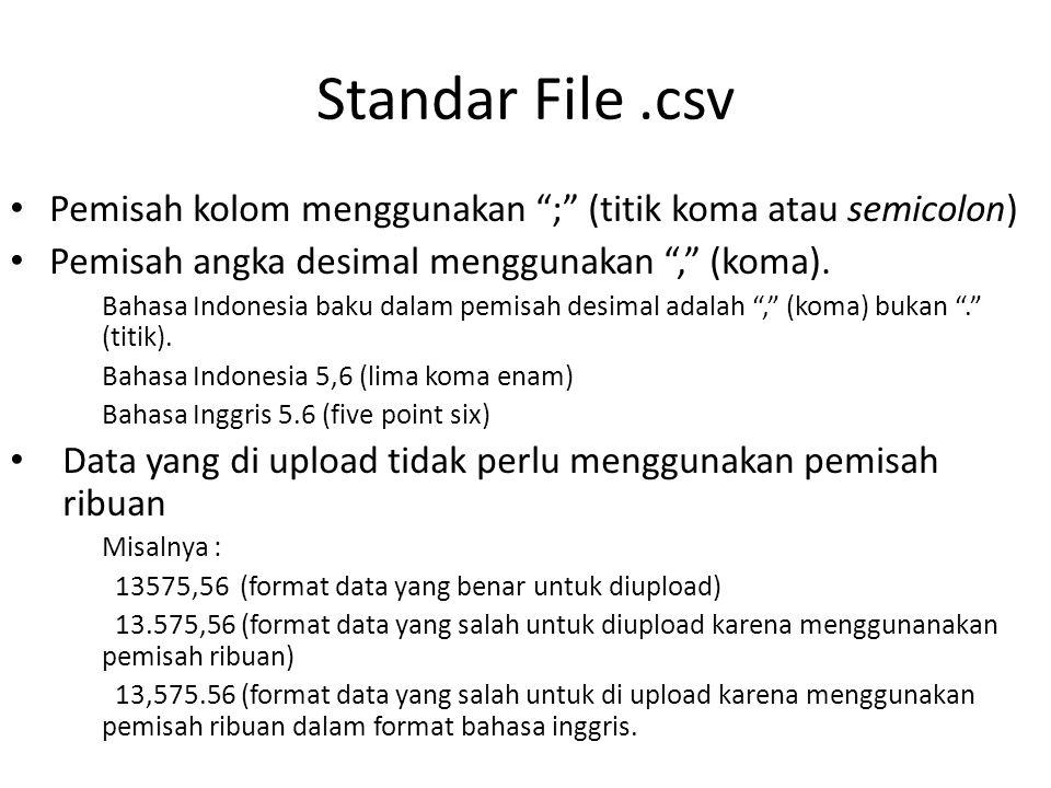 Standar File .csv Pemisah kolom menggunakan ; (titik koma atau semicolon) Pemisah angka desimal menggunakan , (koma).