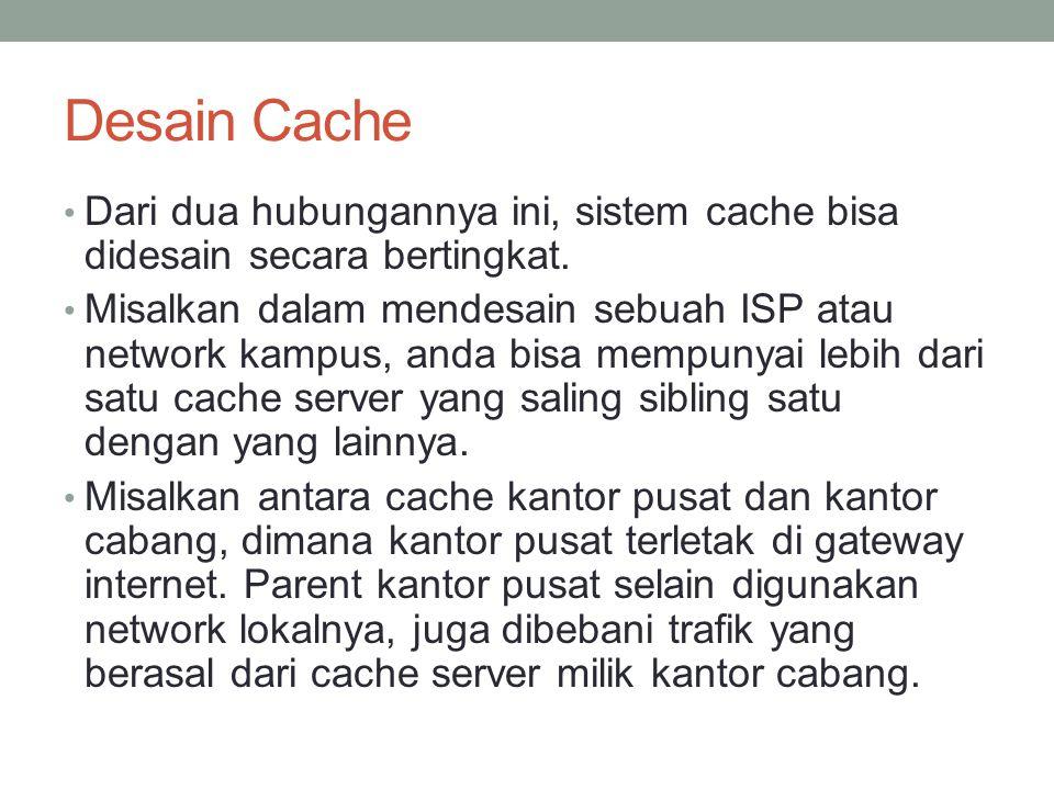 Desain Cache Dari dua hubungannya ini, sistem cache bisa didesain secara bertingkat.