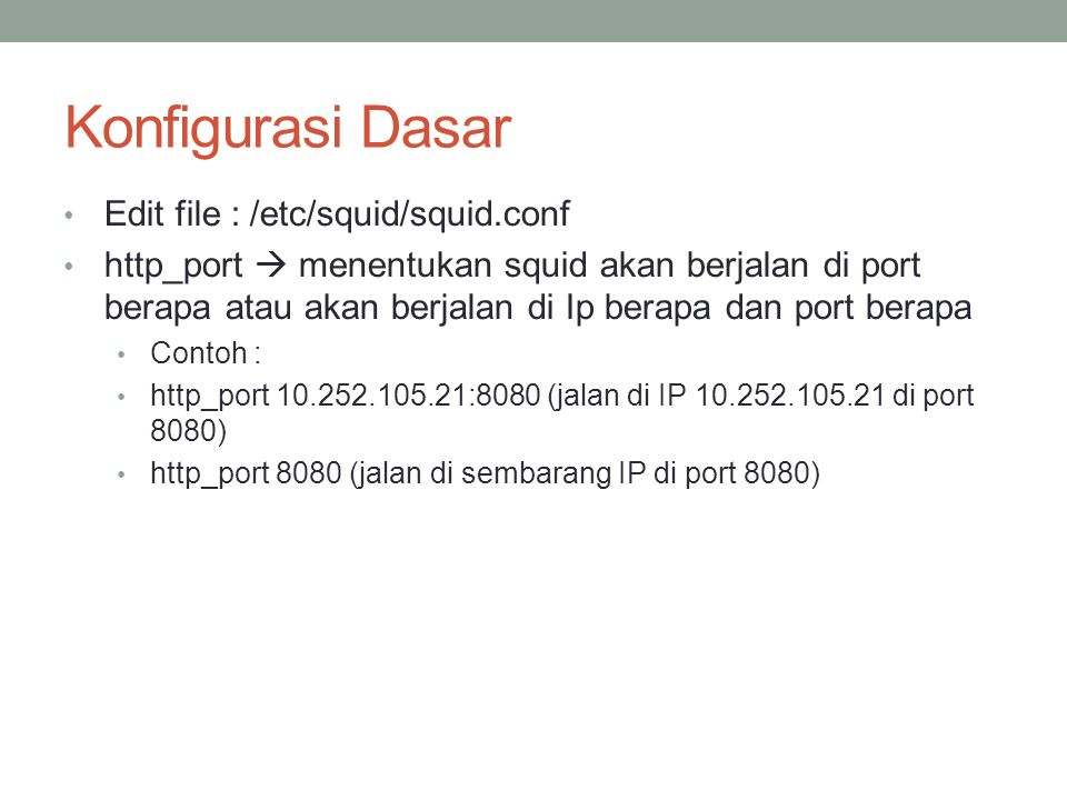 Konfigurasi Dasar Edit file : /etc/squid/squid.conf