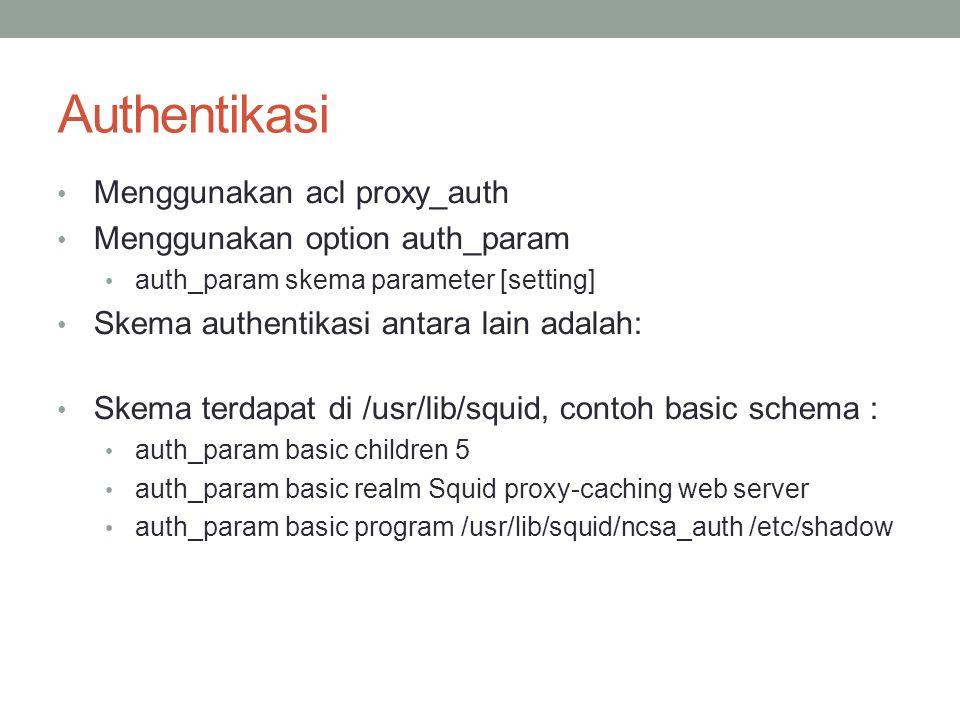Authentikasi Menggunakan acl proxy_auth Menggunakan option auth_param