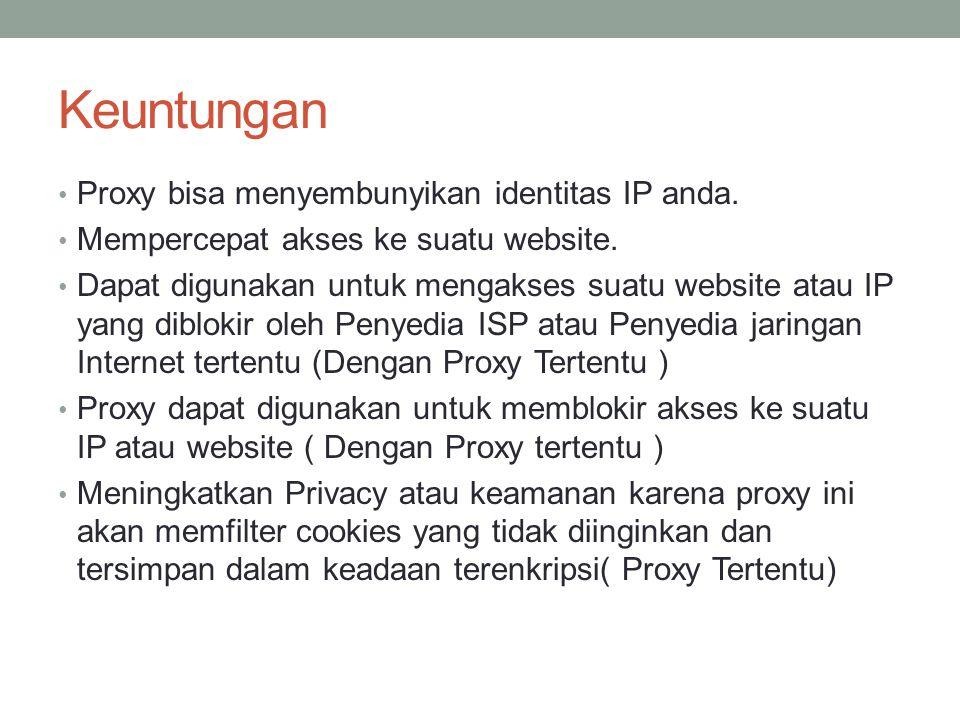 Keuntungan Proxy bisa menyembunyikan identitas IP anda.