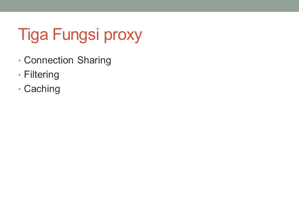 Tiga Fungsi proxy Connection Sharing Filtering Caching