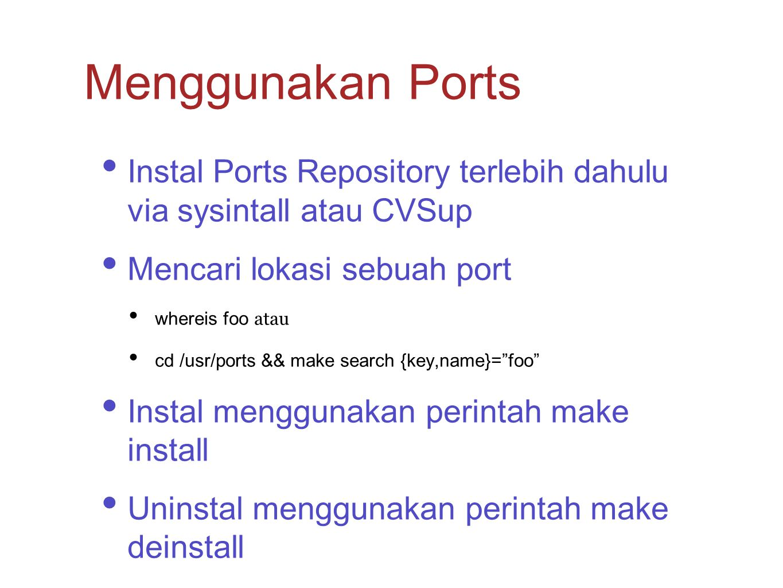 Menggunakan Ports Instal Ports Repository terlebih dahulu via sysintall atau CVSup. Mencari lokasi sebuah port.