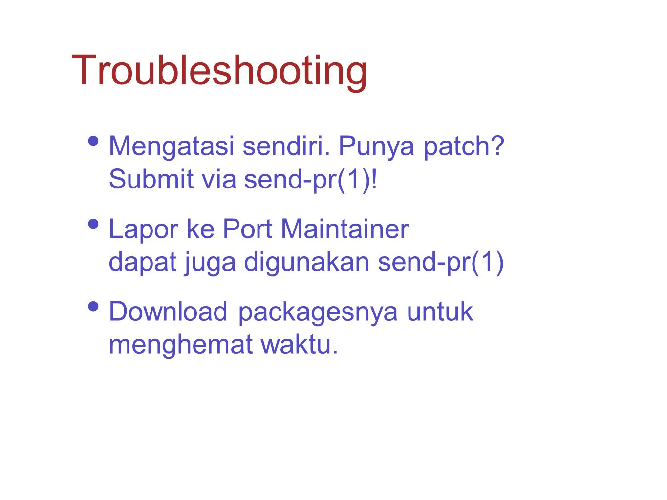 Troubleshooting Mengatasi sendiri. Punya patch Submit via send-pr(1)!