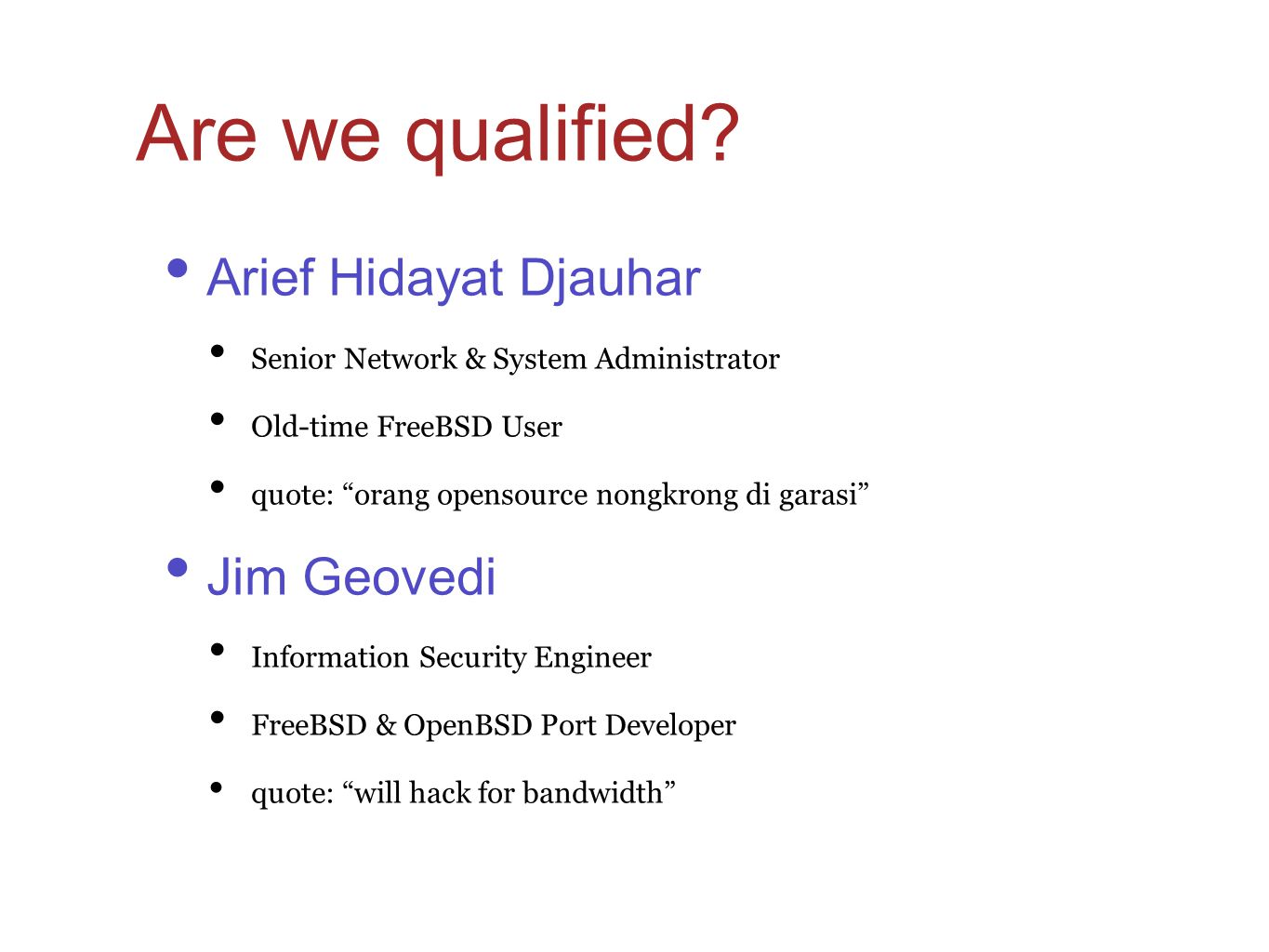Are we qualified Arief Hidayat Djauhar Jim Geovedi