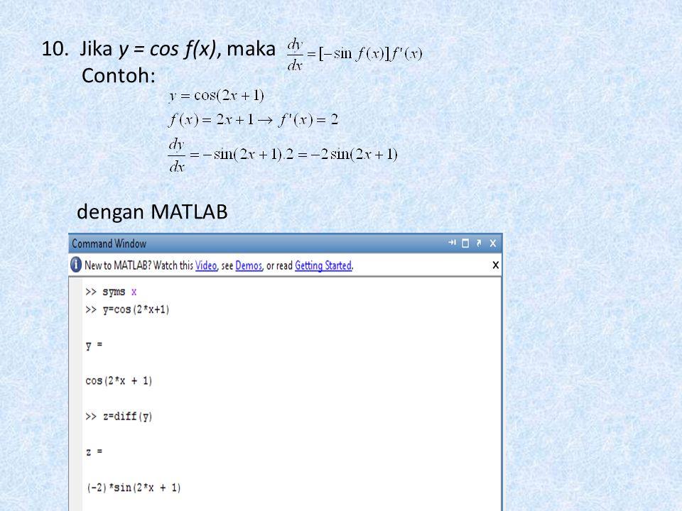 10. Jika y = cos f(x), maka Contoh: dengan MATLAB