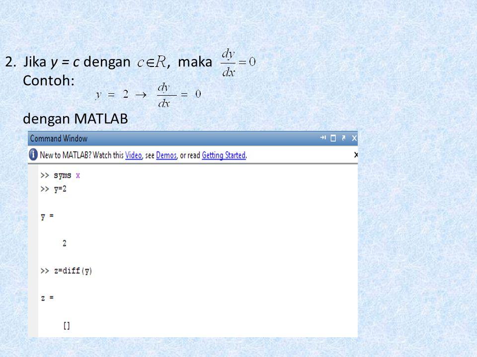 2. Jika y = c dengan , maka Contoh: dengan MATLAB
