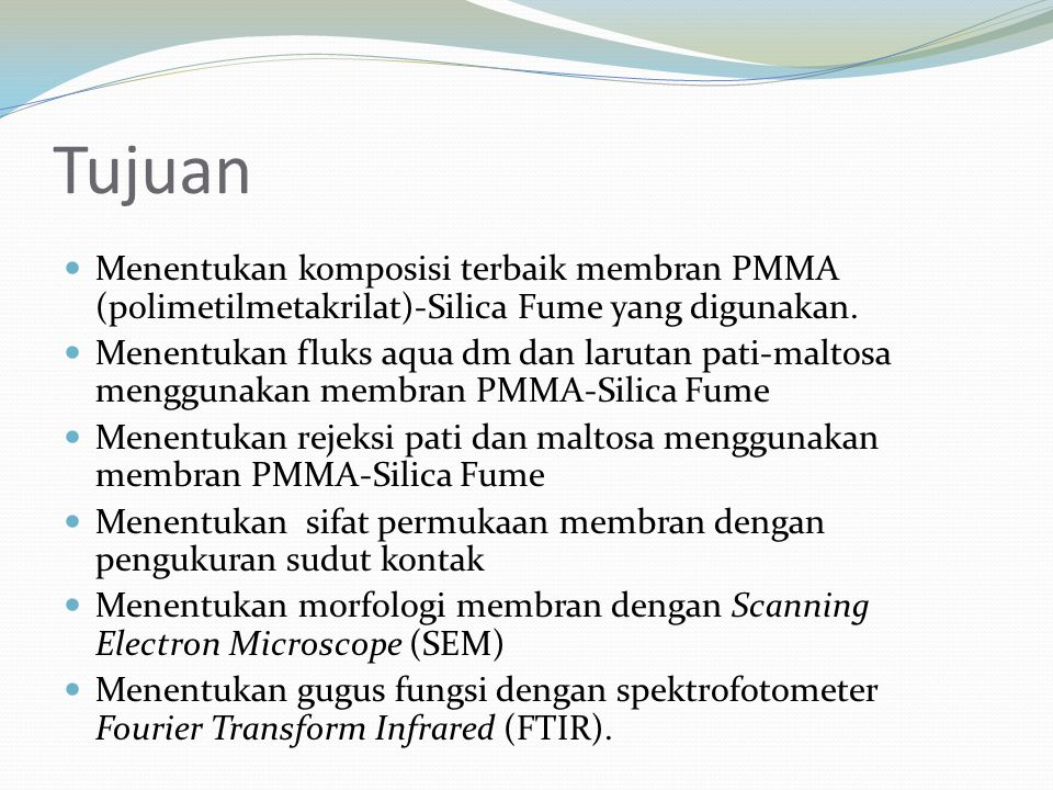 Tujuan Menentukan komposisi terbaik membran PMMA (polimetilmetakrilat)-Silica Fume yang digunakan.